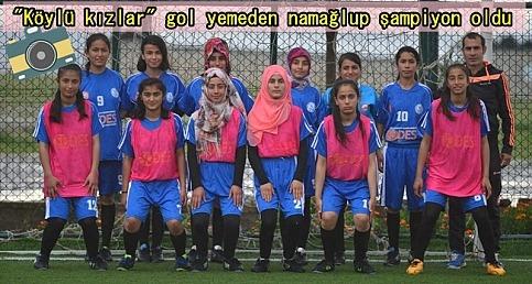 """""""Köylü kızlar"""" gol yemeden namağlup şampiyon oldu"""