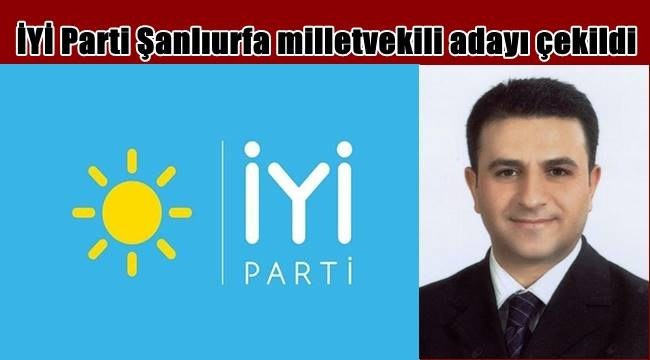 İYİ Parti Şanlıurfa milletvekili adayı çekildi