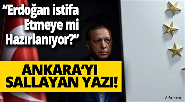 Erdoğan İstifaya mı Hazırlanıyor