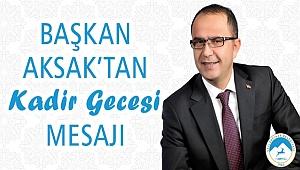 Başkan Aksak'tan Kadir Gecesi mesajı