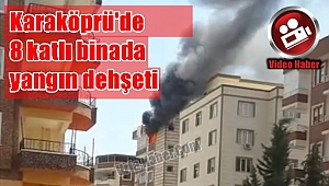 Karaköprü'de 8 katlı binada yangın dehşeti