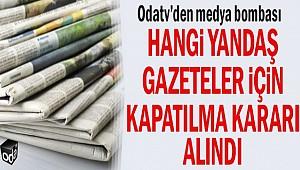 Yandaş gazeteler için kapatılma kararı