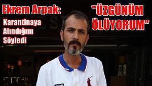 Ekrem Arpak İstanbul'da Karantinaya Alındı