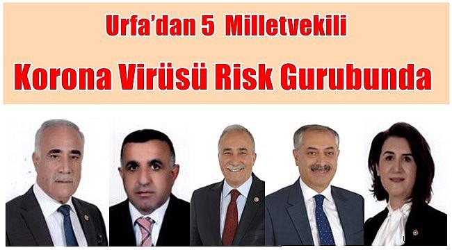 Urfa'dan 5 Milletvekili Korona Virüsü Risk Gurubunda Yer Alıyor