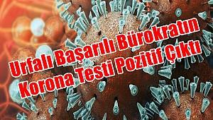 Şanlıurfa'lı Bürokratın Koronavirüs Testi Pozitif Çıktı!