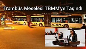 Trambüs Projesi TBMM'ye taşındı