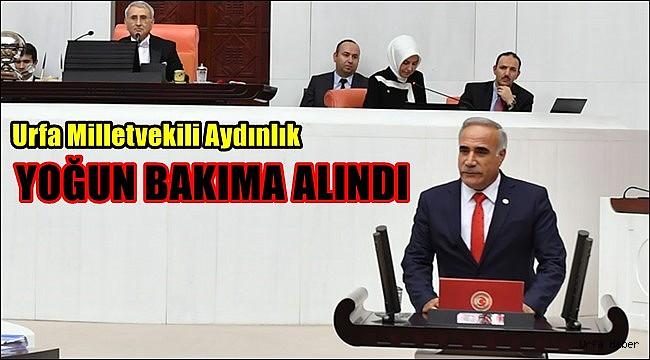 Urfa Milletvekili Yoğun Bakıma Alındı