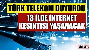13 İlde internet kesintisi yaşanacak