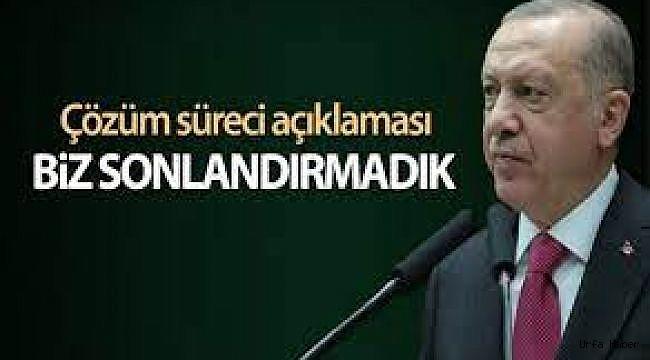 Erdoğan: Çözüm sürecini biz başlattık ama sonlandıran biz olmadık!