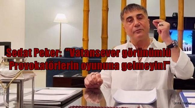 """Sedat Peker: """"'Vatansever' görünümlü provokatörlerin oyununa gelmeyin!"""""""